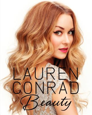 Lauren Conrad Beauty By Conrad, Lauren/ Loehnen, Elise/ Nadine, Amy